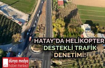 Hatay'da Helikopter Destekli Trafik Denetimi!
