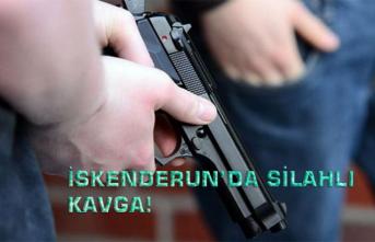 İskenderun'da Silahlı Kavga!