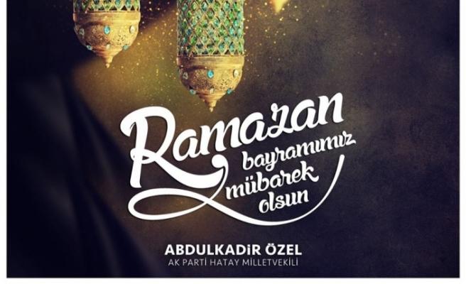 """Mv.Abdulkadir ÖZEL :""""Ramazan Bayramı'nın ülkemize, milletimize ve İslam alemine sağlık ve esenlik getirmesini dilerim."""