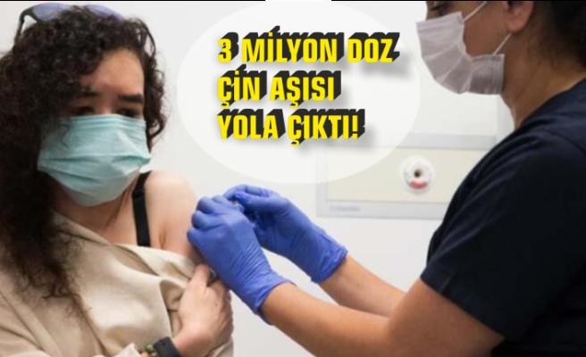 3 Milyon Doz Çin Aşısı Yola Çıktı!