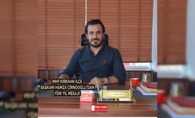 MHP Kırkhan İlçe Başkanı Hamza Cirnooğlu'ndan Yeni Yıl Mesajı!