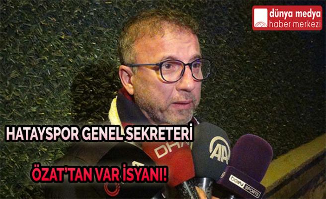 Hatayspor Genel Sekreteri Özat'tan VAR İsyanı!