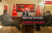 Meclis Tatilde, Kaşıkçı Sahada...