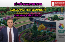 """Lütfü Savaş'tan Expo Açıklaması: """"Ertelenmesini Fırsata Çevireceğiz!"""""""