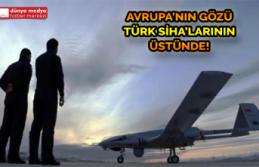 Avrupa'nın Gözü Türk SİHA'larının Üstünde!