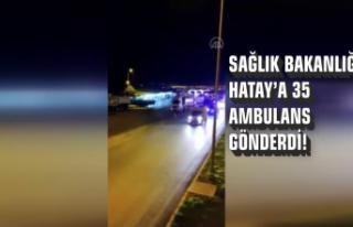 Sağlık Bakanlığı Hatay'a 35 Ambulans Gönderdi!