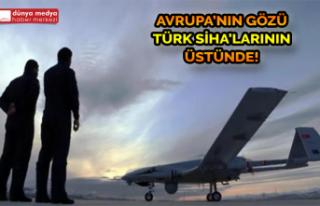Avrupa'nın Gözü Türk SİHA'larının...