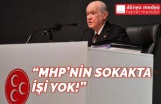 """Bahçeli: """"MHP'nin Sokakta İşi Yok!"""""""