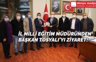 İl Milli Eğitim Müdürü'nden Başkan Tosyalı'ya...