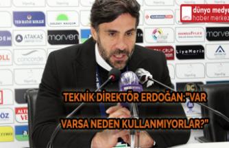"""Teknik Direktör Erdoğan:"""" VAR Varsa Neden Kullanmıyorlar?"""""""