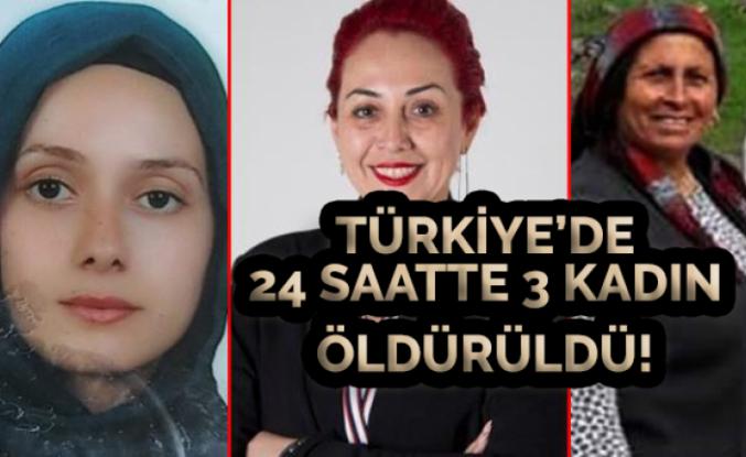 24 Saatte 3 Kadın Öldürüldü!